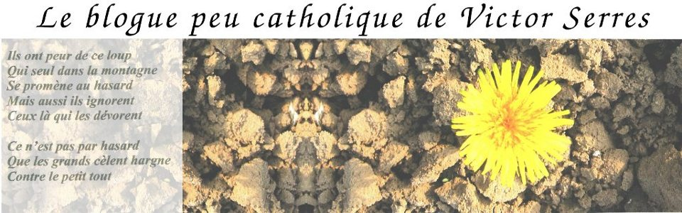 Le blogue peu catholique de Victor Serres